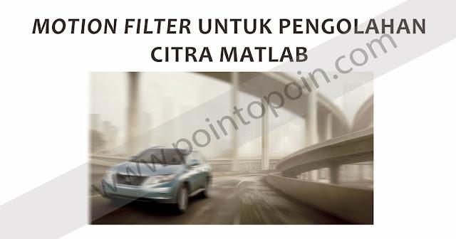 Motion Filter Untuk Pengolahan Citra MATLAB