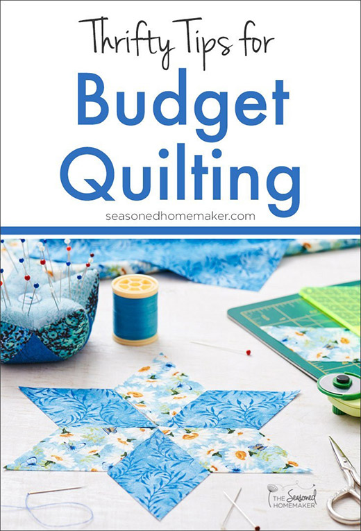 Thrifty Tips for Budget Quilting by Leslie of The Seasoned Homemaker