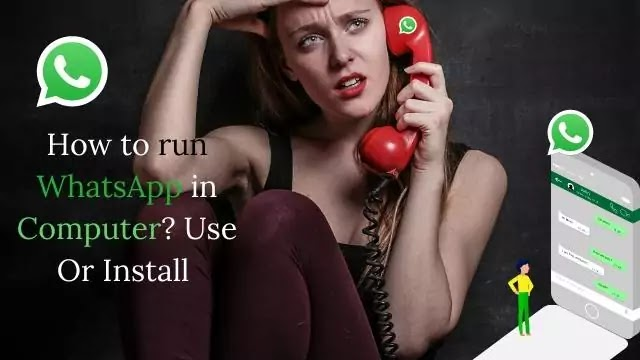 How to run WhatsApp in Computer? Use Or Install