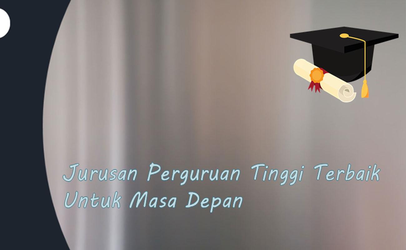 Jurusan Perguruan Tinggi Terbaik untuk Masa Depan