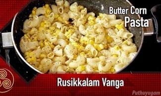 Butter Corn Pasta Recipe (Sweet corn pasta) | Rusikkalam Vanga