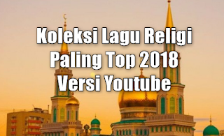 Lagu Religi, Kompilasi, 2018,Koleksi Lagu Religi Paling Top Di Youtube 2018 Mp3 Full Rar