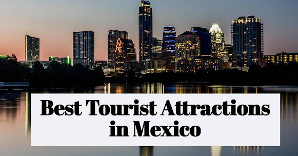 Best Tourist Attractions in Mexico - Discoveryhappy