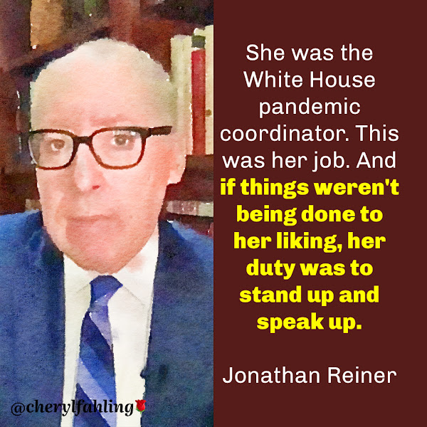 She was the White House pandemic coordinator. This was her job. And if things weren't being done to her liking, her duty was to stand up and speak up. — Dr. Jonathan Reiner of George Washington University
