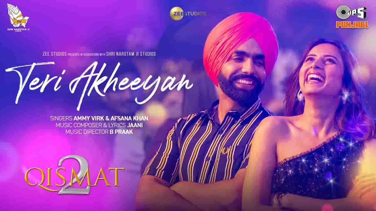 Teri akhiyan lyrics Qismat 2 Ammy Virk x Afsana Khan Punjabi Song
