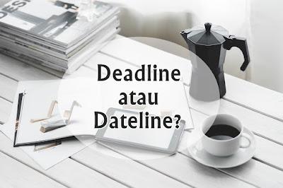 Pengertian, Perbedaan dan Contoh Kalimat Dari Deadline dan Dateline