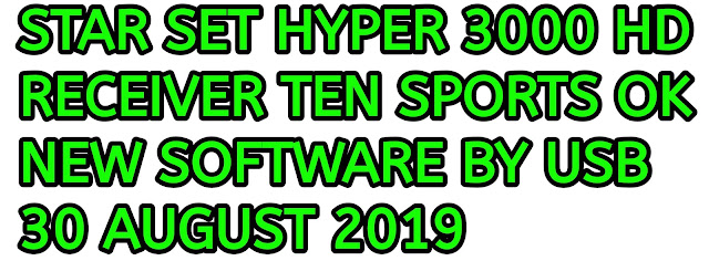 STAR SET HYPER 3000 HD RECEIVER TEN SPORTS OK NEW SOFTWARE BY USB 30 AUGUST 2019