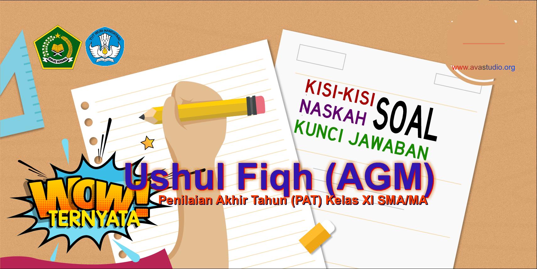 Kisi-Kisi, Naskah Soal dan Kunci PAT Ushul Fiqh Kelas XI (Keagamaan)  SMA/MA Kurikulum 2013