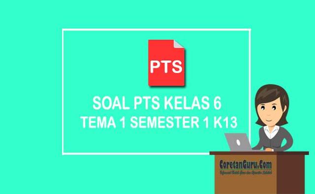 Soal PTS Kelas 6 tema 1 Semester 1 Kurikulum 2013