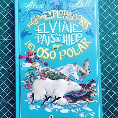 El club de los exploradores del oso polar, el viaje al pais del hielo, alex bell, salamandra, boolino, infantil, juvenil, libros, libros 2018, que estás leyendo,