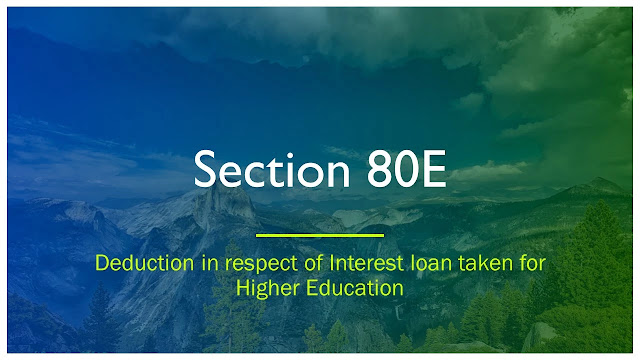 Section 80E: Deduction in respect of interest on loan