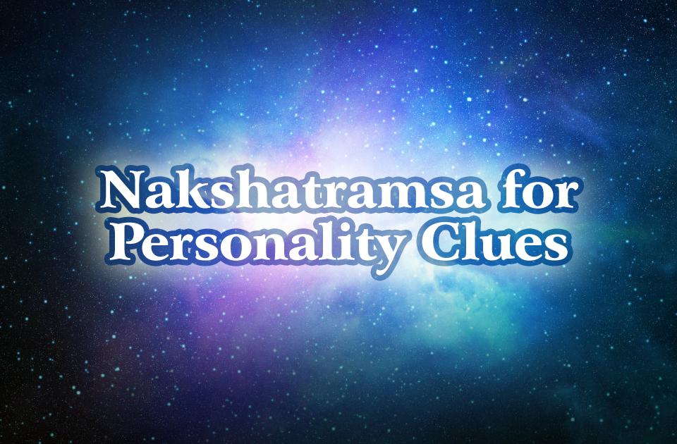 Nakshatramsa for Personality Clues