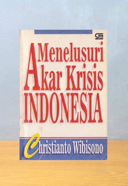 MENELUSURI AKAR KRISIS INDONESIA, Christianto Wibisono