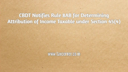 cbdt-notifies-rule-8ab-for-determining-attribution-of-income-taxable-under-section-45-4