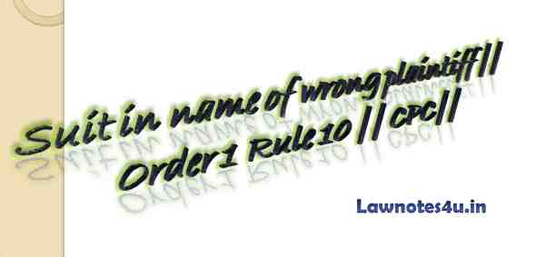 Suit in name of wrong plaintiff || Order 1 Rule 10 || CPC||