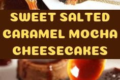 SWEET SALTED CARAMEL MOCHA CHEESECAKES