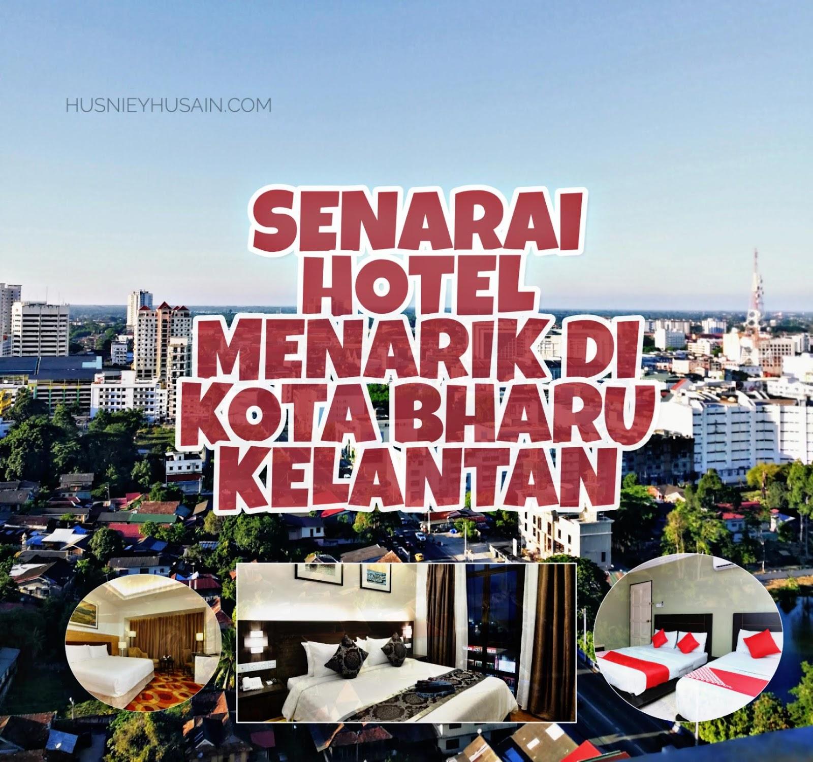 Bakal Bercuti Di Kelantan Nah Pilihan Hotel Di Kota Bharu Yang Menarik Untuk Percutian Anda Husniey Husain