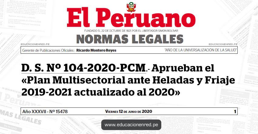 D. S. Nº 104-2020-PCM.- Aprueban el «Plan Multisectorial ante Heladas y Friaje 2019-2021 actualizado al 2020»