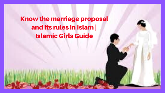 Know the marriage proposal and its rules in Islam | Islamic Girls Guide