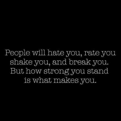 Best Quotes About Strong Heart: People Will Hate You, Rate You Shake You, And Break You