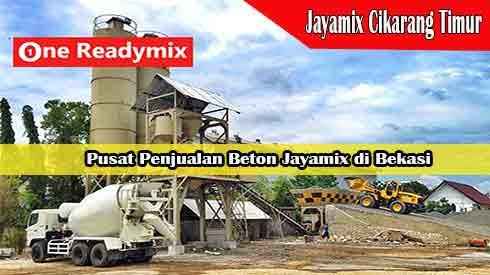 Harga Jayamix Cikarang Timur, Jual Beton Jayamix Cikarang Timur, Harga Beton Jayamix Cikarang Timur Per Mobil Molen, Harga Beton Cor Jayamix Cikarang Timur Per Meter Kubik Murah Terbaru 2021