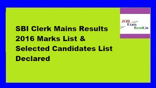 SBI Clerk Mains Results 2016 Marks List & Selected Candidates List Declared