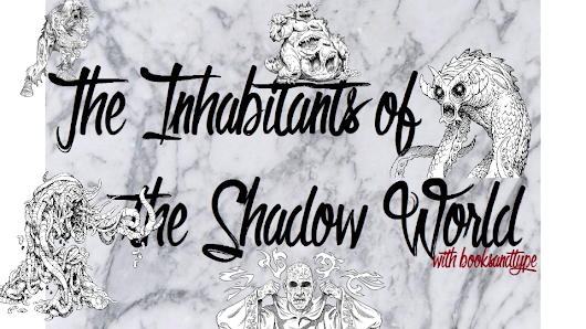 The Inhabitants of the Shadow World