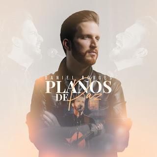 Baixar Música Gospel Planos De Paz - Daniel Borges Mp3
