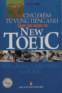 50 Chủ Điểm Từ Vựng Tiếng Anh Dành Cho Người Thi New TOEIC - Tuấn Kiệt