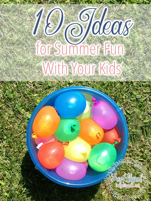 10 Ideas for Summer Fun With Your Kids #summer #fun #family