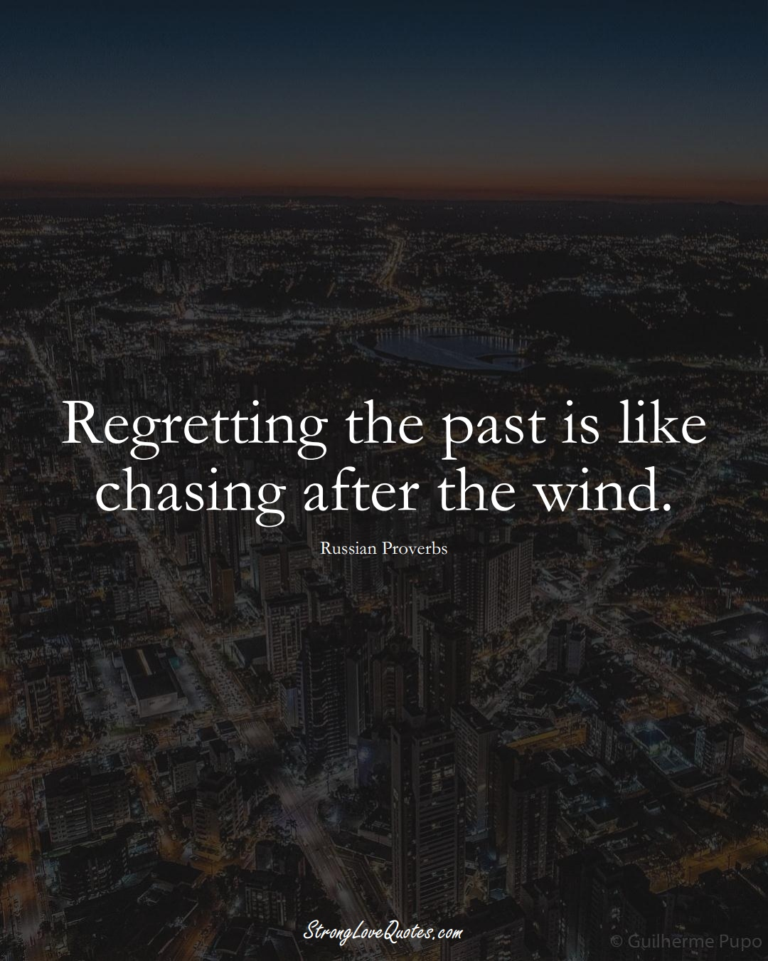 Regretting the past is like chasing after the wind. (Russian Sayings);  #AsianSayings