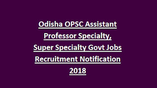 Odisha OPSC Assistant Professor Specialty, Super Specialty Govt Jobs Recruitment Notification 2018