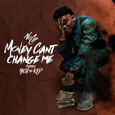 MP3 DOWNLOAD: NoCap -  Money Can't Change Me Feat. Rich The Kid