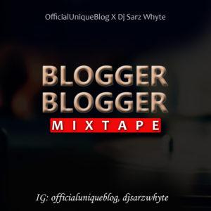 [BangHitz] [Mixtape] OfficialUniqueBlog X Dj Sarz Whyte – Blogger Blogger Mixtape