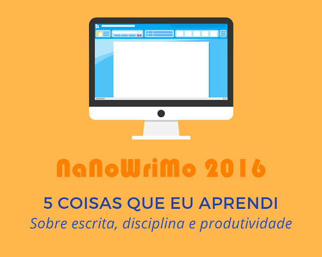 NaNoWriMo: 5 coisas que eu aprendi sobre escrita, disciplina e produtividade