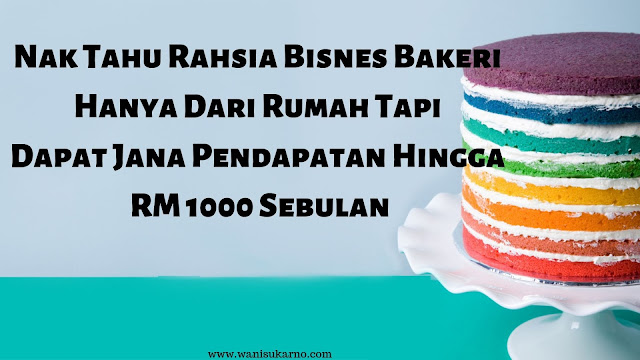 Nak Tahu Rahsia Bisnes Bakeri Hanya Dari Rumah Tapi Dapat Jana Pendapatan Hingga RM 1000 Sebulan