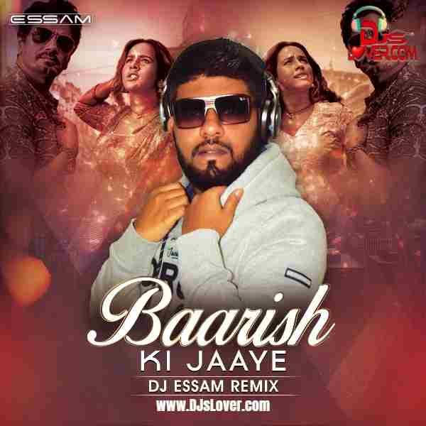 Baarish Ki Jaaye Remix DJ Essam mp3 download