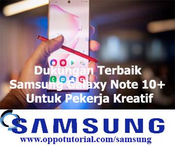 Dukungan Terbaik Samsung Galaxy Note 10+ Untuk Pekerja Kreatif