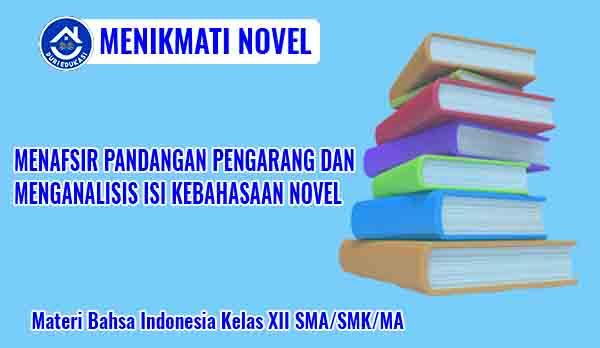 Menikmati Novel : Menafsir Pandangan Pengarang Terhadap Kehidupan dan Menganalisis Isi dan Kebahasaan Novel