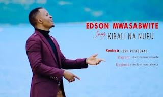 Edson Mwasabwite – Kibali Na Nuru | Mp3 Download [New Song]