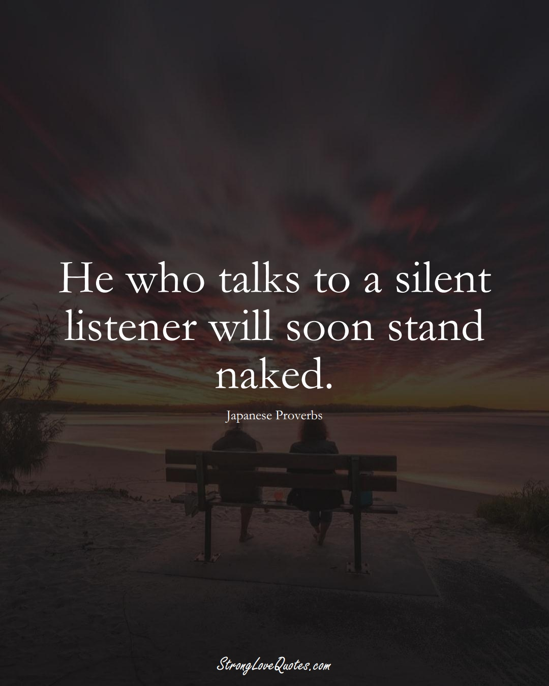 He who talks to a silent listener will soon stand naked. (Japanese Sayings);  #AsianSayings