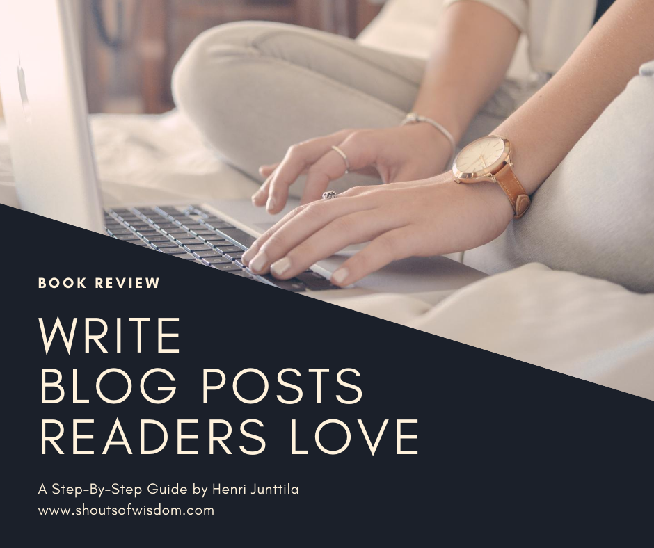 Write Blog Posts Readers Love by Henri Junttila Book Review