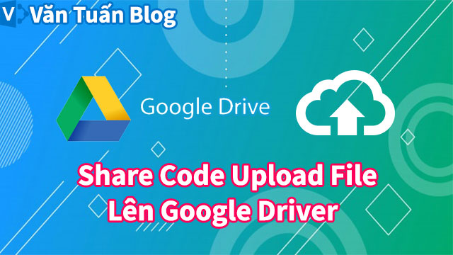 Share Code Upload File Lên Google Driver
