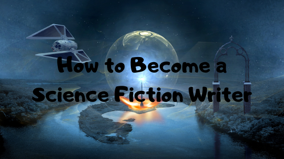 How to Become a Science Fiction Writer
