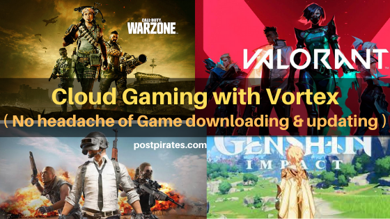 Cloud Gaming with Vortex ! (No Headache of Downloading & Updating)