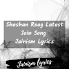 Shashan Raag Latest Jain Song | Jainism Lyrics | शासन राग