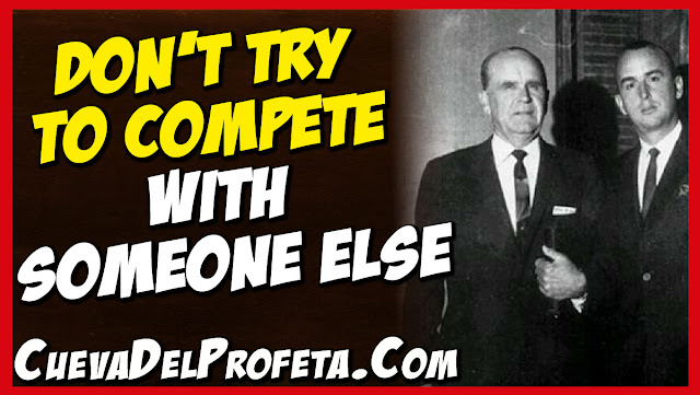 Don't try to compete with someone else - William Marrion Branham Quotes