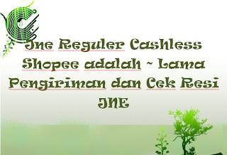 Jne Reguler Cashless Shopee adalah ~ Lama Pengiriman dan Cek Resi JNE