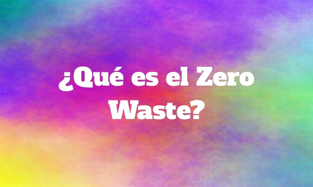 ¿Qué es el Zero Waste? | Residuo Cero
