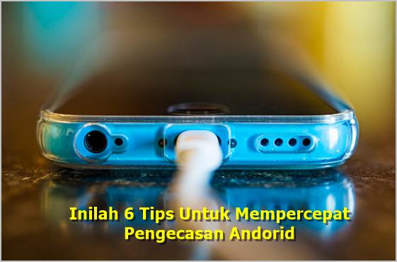 Inilah 6 Tips Untuk Mempercepat Pengecasan Smartphone